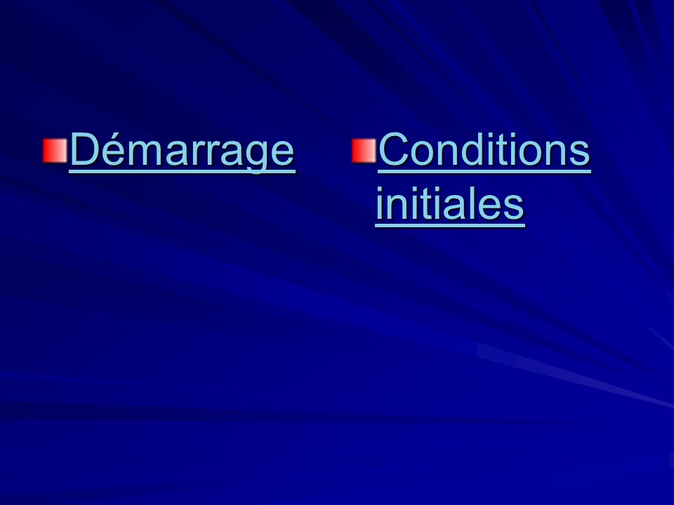 Démarrage Conditions initiales Conditions initiales