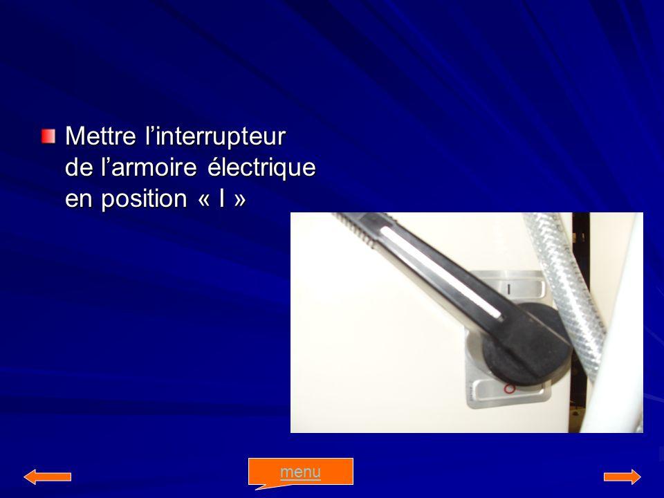 Mettre linterrupteur de larmoire électrique en position « I » menu