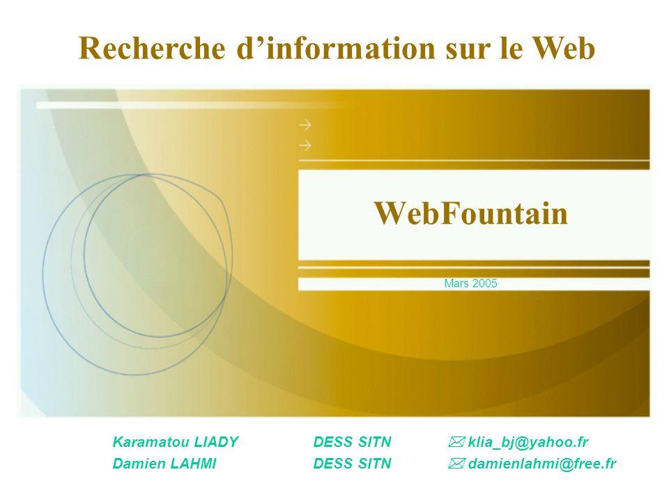 Karamatou LIADYDESS SITN klia_bj@yahoo.fr Damien LAHMIDESS SITN damienlahmi@free.fr WebFountain Mars 2005 Recherche dinformation sur le Web