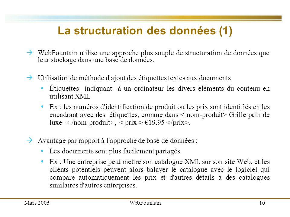 Mars 2005WebFountain10 La structuration des données (1) WebFountain utilise une approche plus souple de structuration de données que leur stockage dans une base de données.