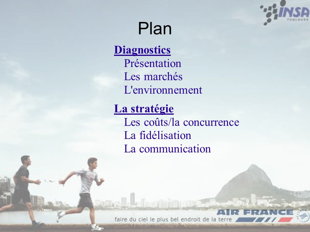 Plan Diagnostics Présentation Les marchés L'environnement La stratégie Les coûts/la concurrence La fidélisation La communication