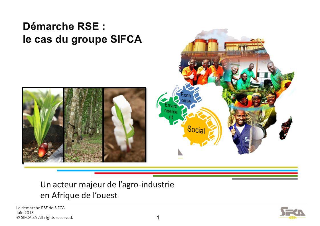 La démarche RSE de SIFCA Juin 2013 © SIFCA SA All rights reserved. Un acteur majeur de lagro-industrie en Afrique de louest Démarche RSE : le cas du g