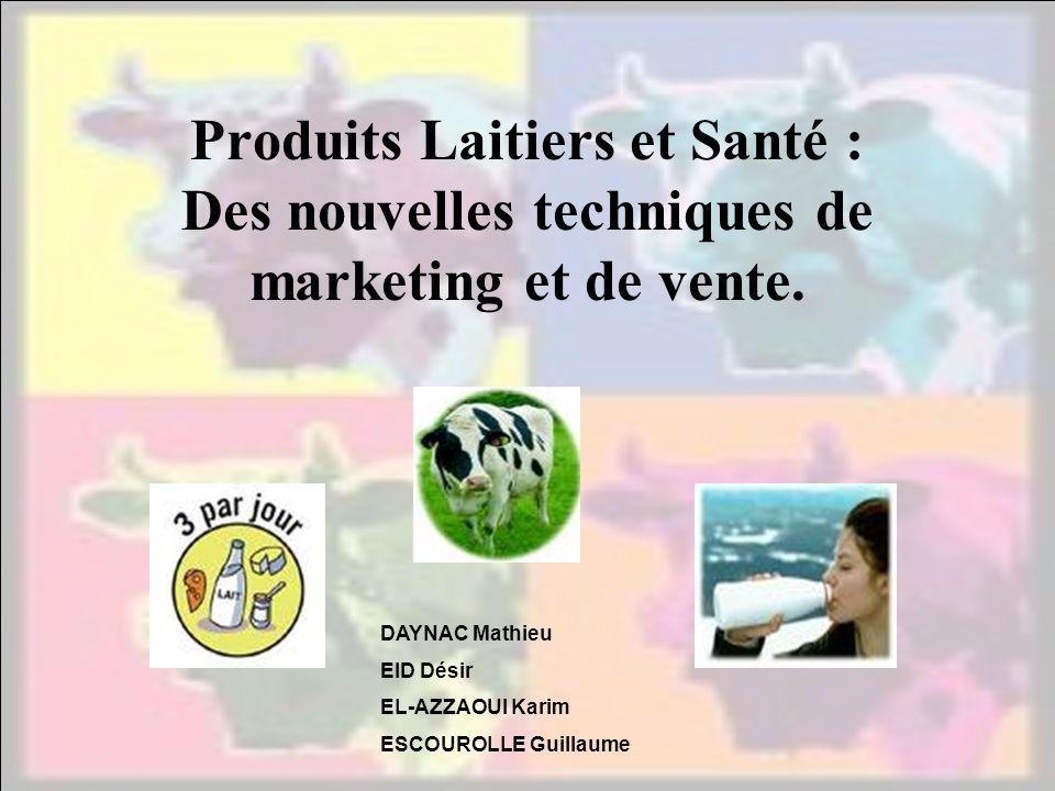 vv Produits Laitiers et Santé : Des nouvelles techniques de marketing et de vente. DAYNAC Mathieu EID Désir EL-AZZAOUI Karim ESCOUROLLE Guillaume