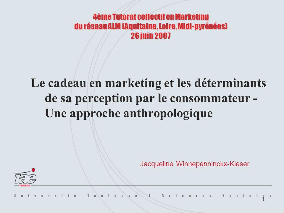 1 4ème Tutorat collectif en Marketing du réseau ALM (Aquitaine, Loire, Midi-pyrénées) 26 juin 2007 Le cadeau en marketing et les déterminants de sa pe