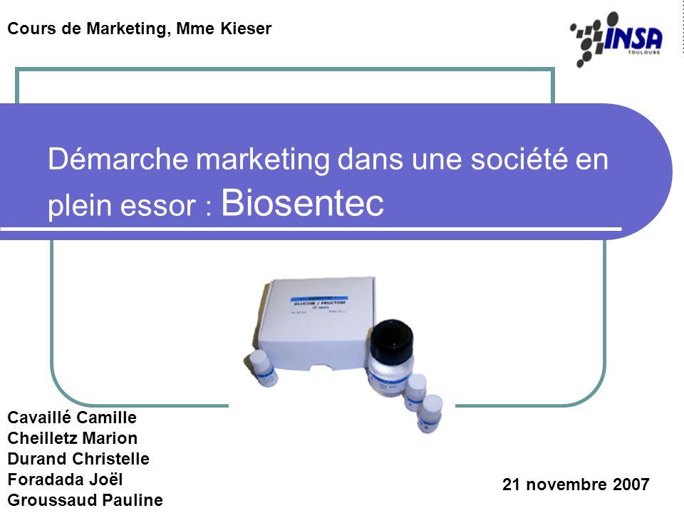 Démarche marketing dans une société en plein essor : Biosentec Cavaillé Camille Cheilletz Marion Durand Christelle Foradada Joël Groussaud Pauline Cou