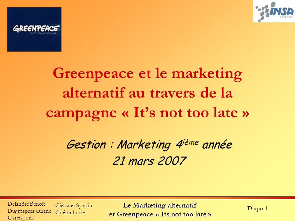 Diapo 1 Delandre Benoît Dugrosprez Oriane Garcia Joris Giessner Sylvain Guérin Lucie Le Marketing alternatif et Greenpeace « Its not too late » Greenp