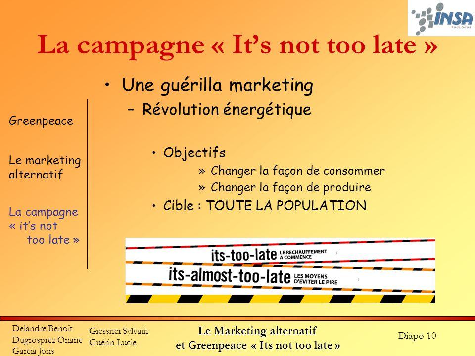 Diapo 10 Delandre Benoît Dugrosprez Oriane Garcia Joris Giessner Sylvain Guérin Lucie Le Marketing alternatif et Greenpeace « Its not too late » La ca