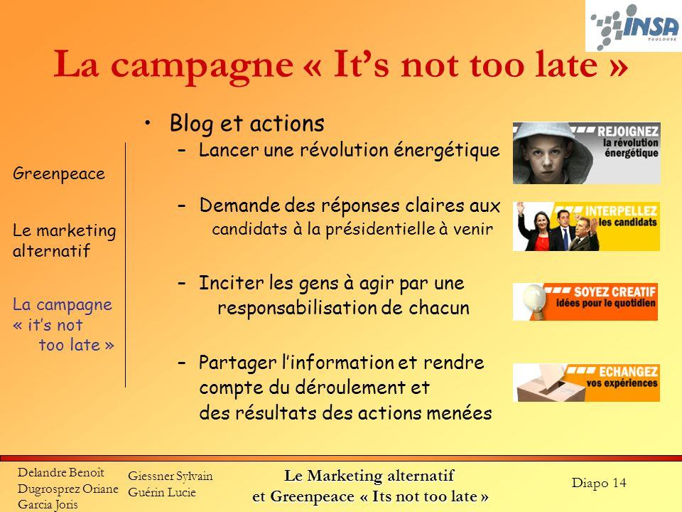 Diapo 14 Delandre Benoît Dugrosprez Oriane Garcia Joris Giessner Sylvain Guérin Lucie Le Marketing alternatif et Greenpeace « Its not too late » La ca