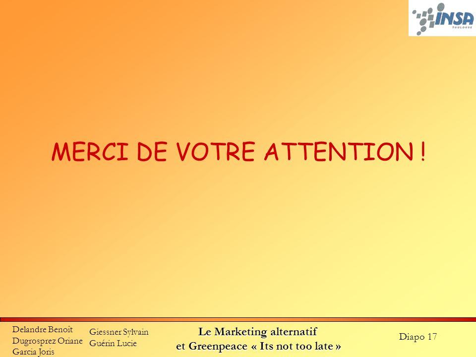 Diapo 17 Delandre Benoît Dugrosprez Oriane Garcia Joris Giessner Sylvain Guérin Lucie Le Marketing alternatif et Greenpeace « Its not too late » MERCI