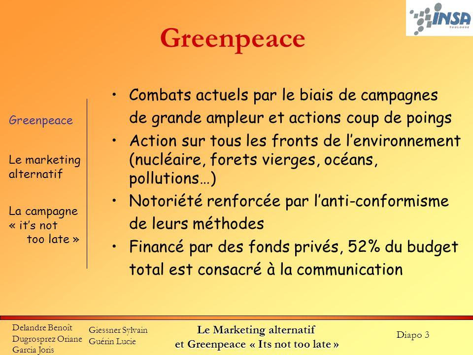 Diapo 3 Delandre Benoît Dugrosprez Oriane Garcia Joris Giessner Sylvain Guérin Lucie Le Marketing alternatif et Greenpeace « Its not too late » Greenp