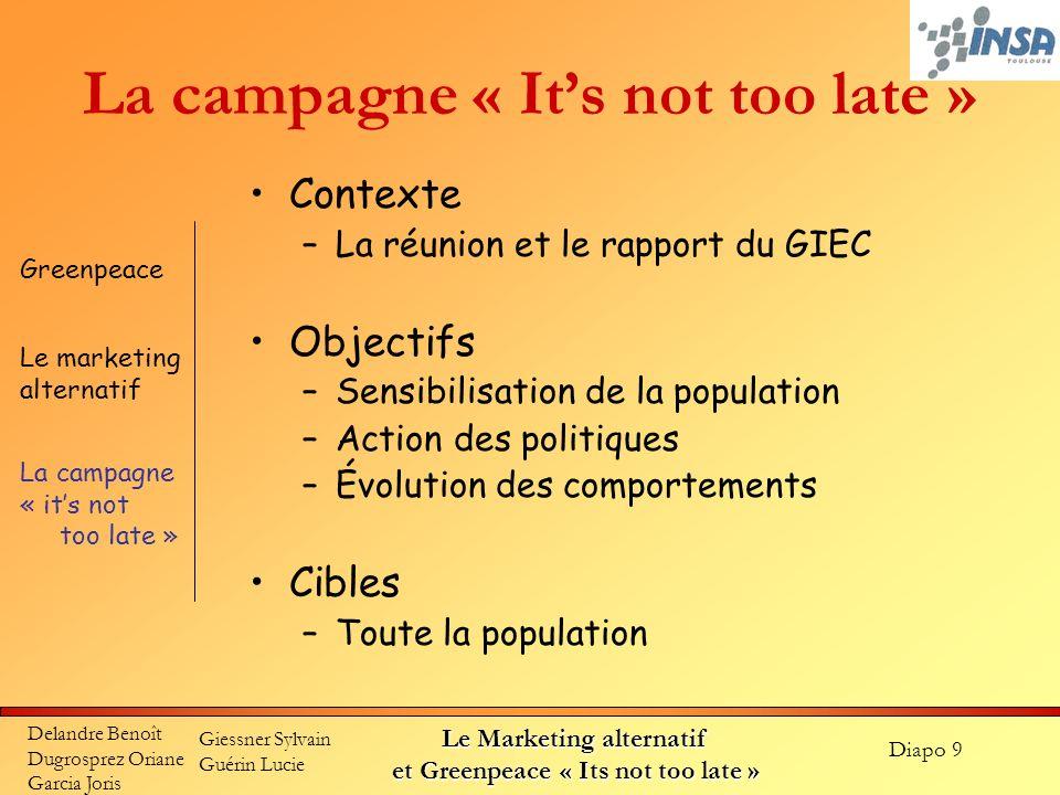 Diapo 9 Delandre Benoît Dugrosprez Oriane Garcia Joris Giessner Sylvain Guérin Lucie Le Marketing alternatif et Greenpeace « Its not too late » La cam