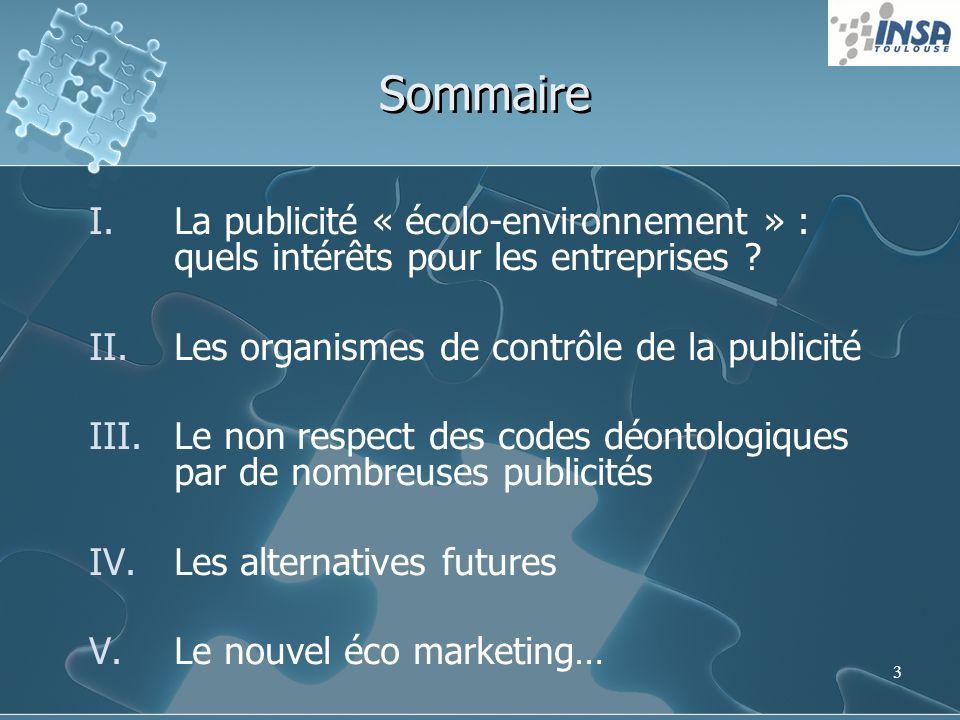 3 Sommaire I.La publicité « écolo-environnement » : quels intérêts pour les entreprises ? II.Les organismes de contrôle de la publicité III.Le non res
