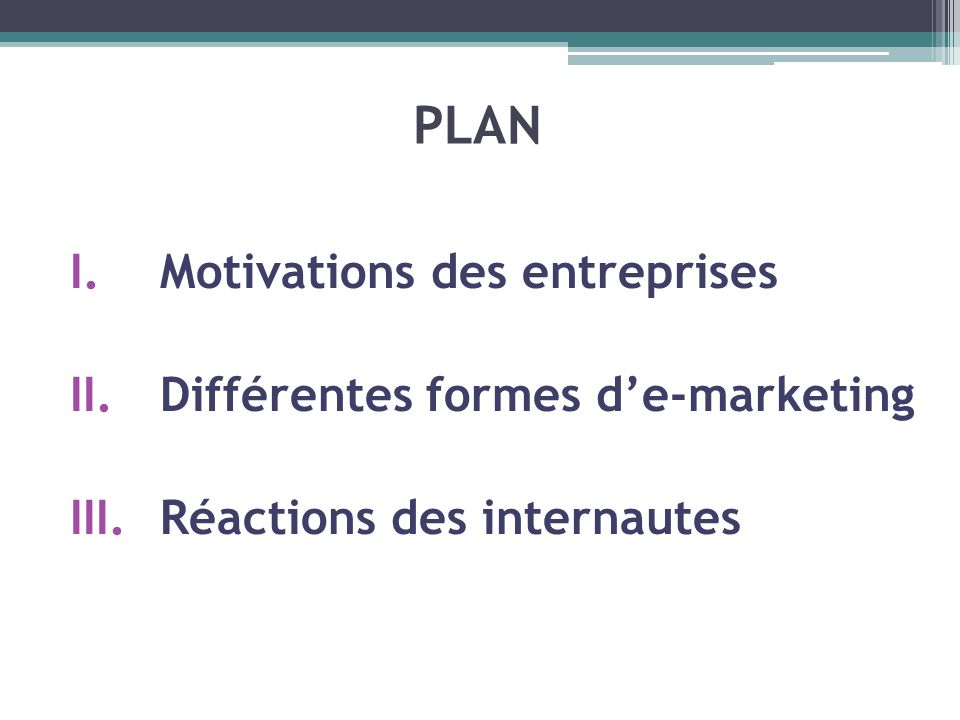 PLAN I.Motivations des entreprises II.Différentes formes de-marketing III.Réactions des internautes