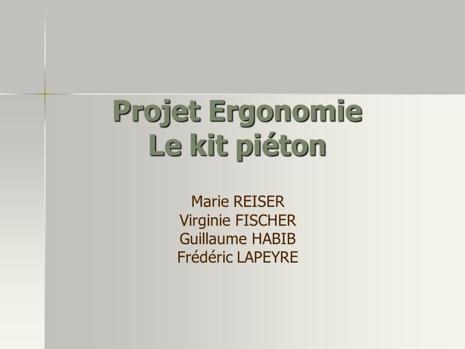 Projet Ergonomie Le kit piéton Marie REISER Virginie FISCHER Guillaume HABIB Frédéric LAPEYRE
