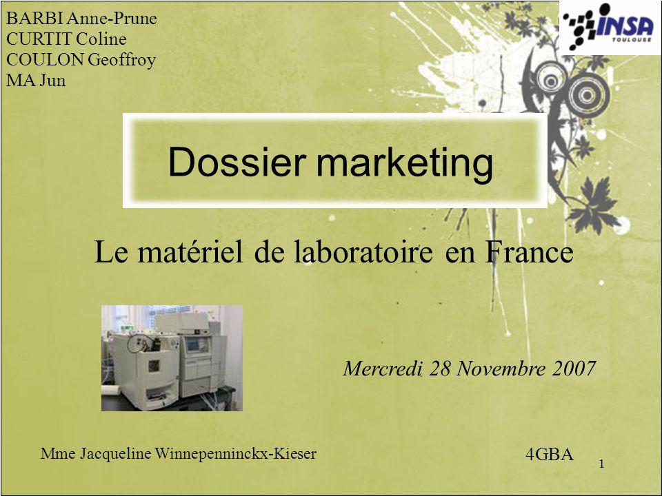 1 Le matériel de laboratoire en France BARBI Anne-Prune CURTIT Coline COULON Geoffroy MA Jun Dossier marketing Mercredi 28 Novembre 2007 Mme Jacquelin
