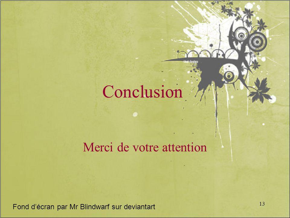 13 Conclusion Merci de votre attention Fond décran par Mr Blindwarf sur deviantart