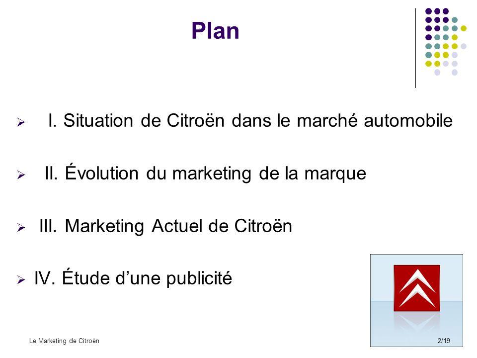 Partie I : Situation de Citroën dans le marché automobile Le Marketing de Citroën3/19