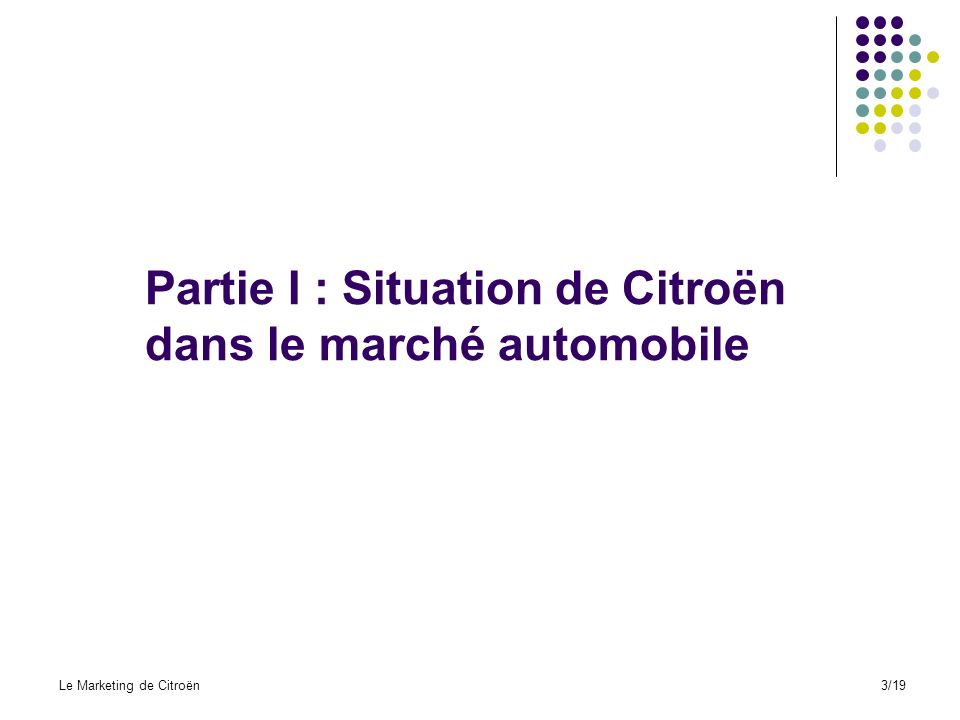 Partie I : Situation de Citroën dans le marché automobile Le Marketing de Citroën3/19