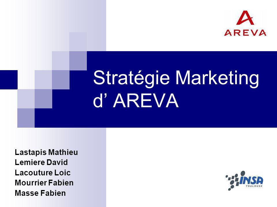 Stratégie Marketing d AREVA Lastapis Mathieu Lemiere David Lacouture Loic Mourrier Fabien Masse Fabien