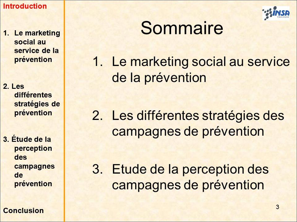 3 Sommaire 1.Le marketing social au service de la prévention 2.Les différentes stratégies des campagnes de prévention 3.Etude de la perception des cam