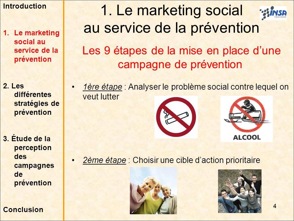 4 1ère étape : Analyser le problème social contre lequel on veut lutter 2ème étape : Choisir une cible daction prioritaire Les 9 étapes de la mise en