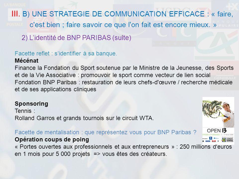 III. B) UNE STRATEGIE DE COMMUNICATION EFFICACE : « faire, c'est bien ; faire savoir ce que l'on fait est encore mieux. ». 2) Lidentité de BNP PARIBAS