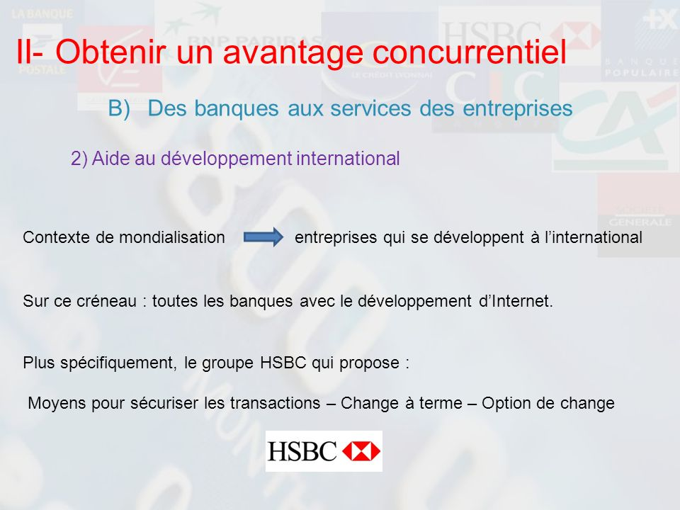 II- Obtenir un avantage concurrentiel B)Des banques aux services des entreprises 2) Aide au développement international Contexte de mondialisationentr