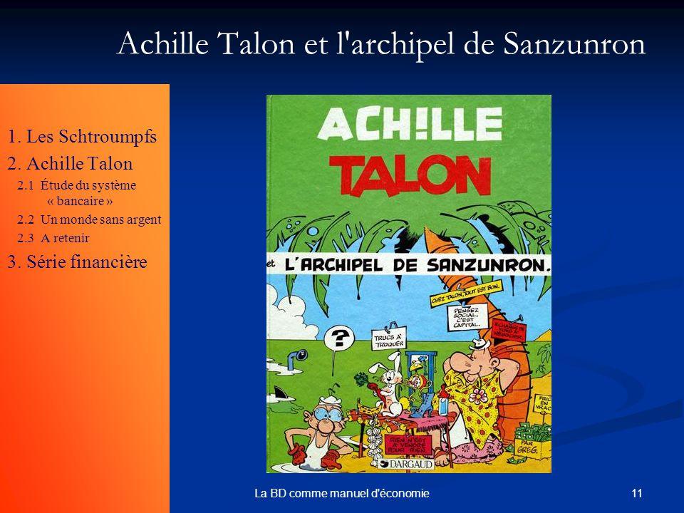 11La BD comme manuel d'économie Achille Talon et l'archipel de Sanzunron 1. Les Schtroumpfs 2. Achille Talon 2.1 Étude du système « bancaire » 2.2 Un