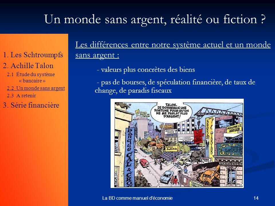 14La BD comme manuel d'économie Un monde sans argent, réalité ou fiction ? 1. Les Schtroumpfs 2. Achille Talon 2.1 Étude du système « bancaire » 2.2 U