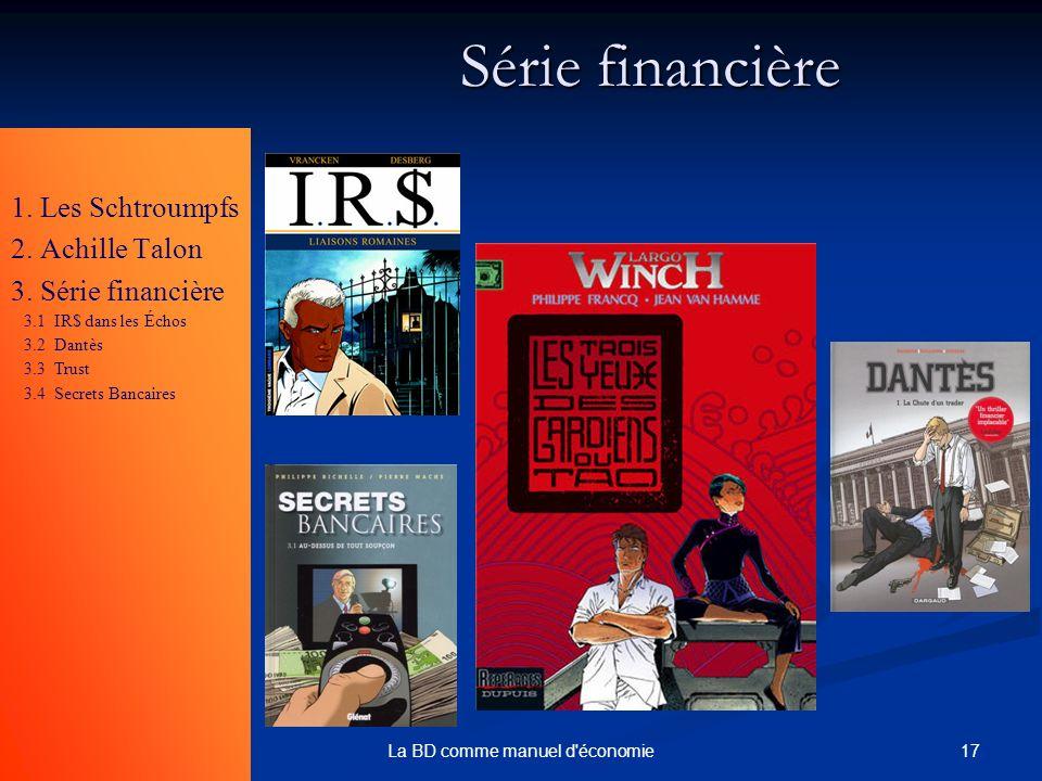 17La BD comme manuel d'économie Série financière 1. Les Schtroumpfs 2. Achille Talon 3. Série financière 3.1 IR$ dans les Échos 3.2 Dantès 3.3 Trust 3