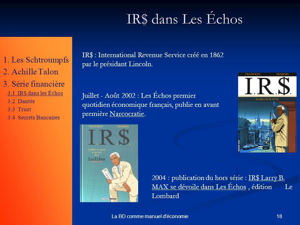 18La BD comme manuel d'économie IR$ dans Les Échos 1. Les Schtroumpfs 2. Achille Talon 3. Série financière 3.1 IR$ dans les Échos 3.2 Dantès 3.3 Trust