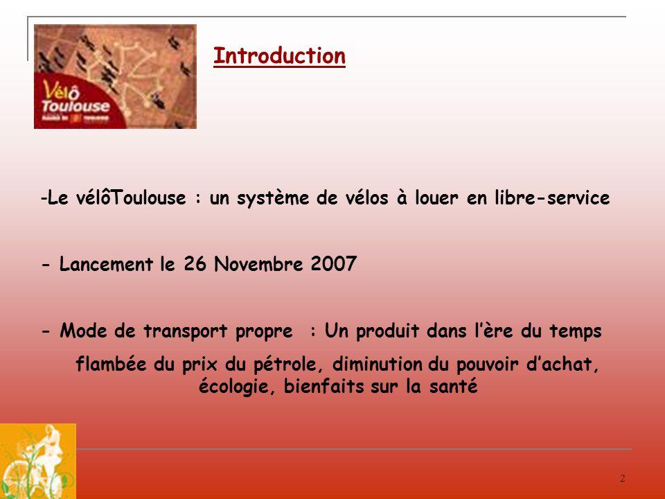 2 Introduction -Le vélôToulouse : un système de vélos à louer en libre-service - Lancement le 26 Novembre 2007 - Mode de transport propre : Un produit