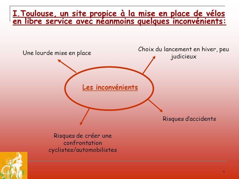 4 I.Toulouse, un site propice à la mise en place de vélos en libre service avec néanmoins quelques inconvénients: Les inconvénients Choix du lancement