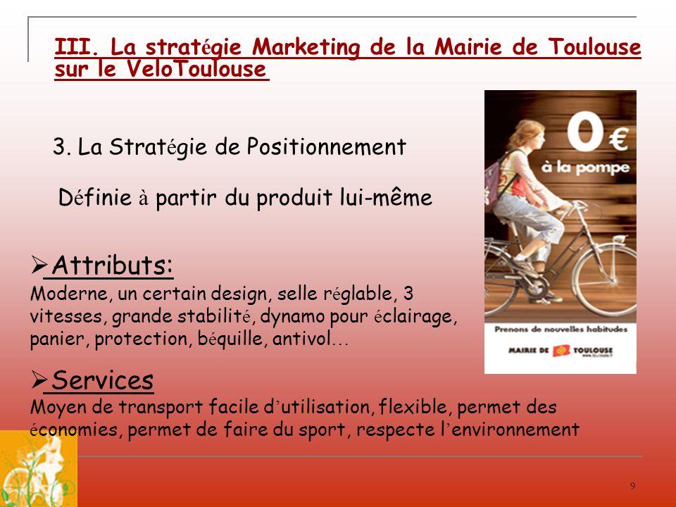 9 III. La strat é gie Marketing de la Mairie de Toulouse sur le VeloToulouse D é finie à partir du produit lui-même Attributs: Moderne, un certain des