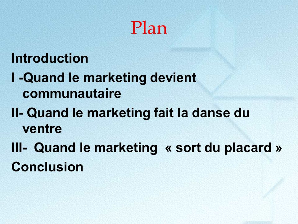 Plan Introduction I -Quand le marketing devient communautaire II- Quand le marketing fait la danse du ventre III- Quand le marketing « sort du placard