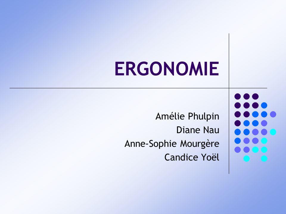 ERGONOMIE Amélie Phulpin Diane Nau Anne-Sophie Mourgère Candice Yoël