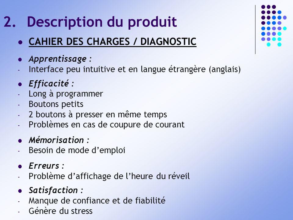 2.Description du produit CAHIER DES CHARGES / DIAGNOSTIC Apprentissage : - Interface peu intuitive et en langue étrangère (anglais) Efficacité : - Lon