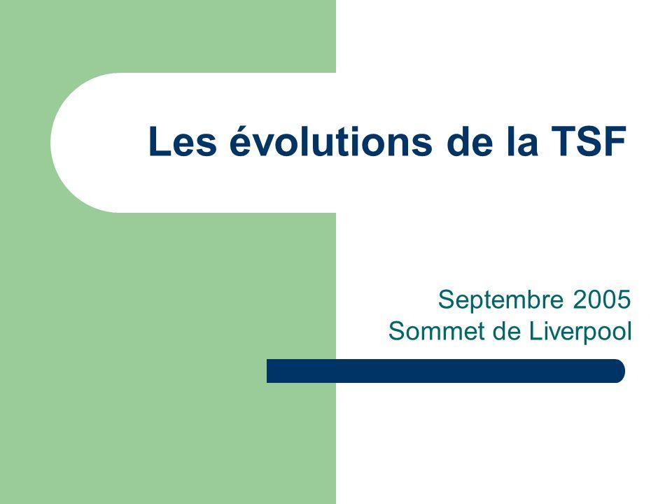 Les évolutions de la TSF Septembre 2005 Sommet de Liverpool