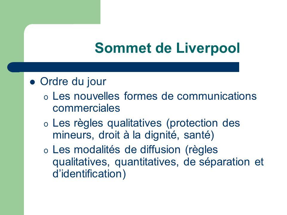 Sommet de Liverpool Ordre du jour o Les nouvelles formes de communications commerciales o Les règles qualitatives (protection des mineurs, droit à la