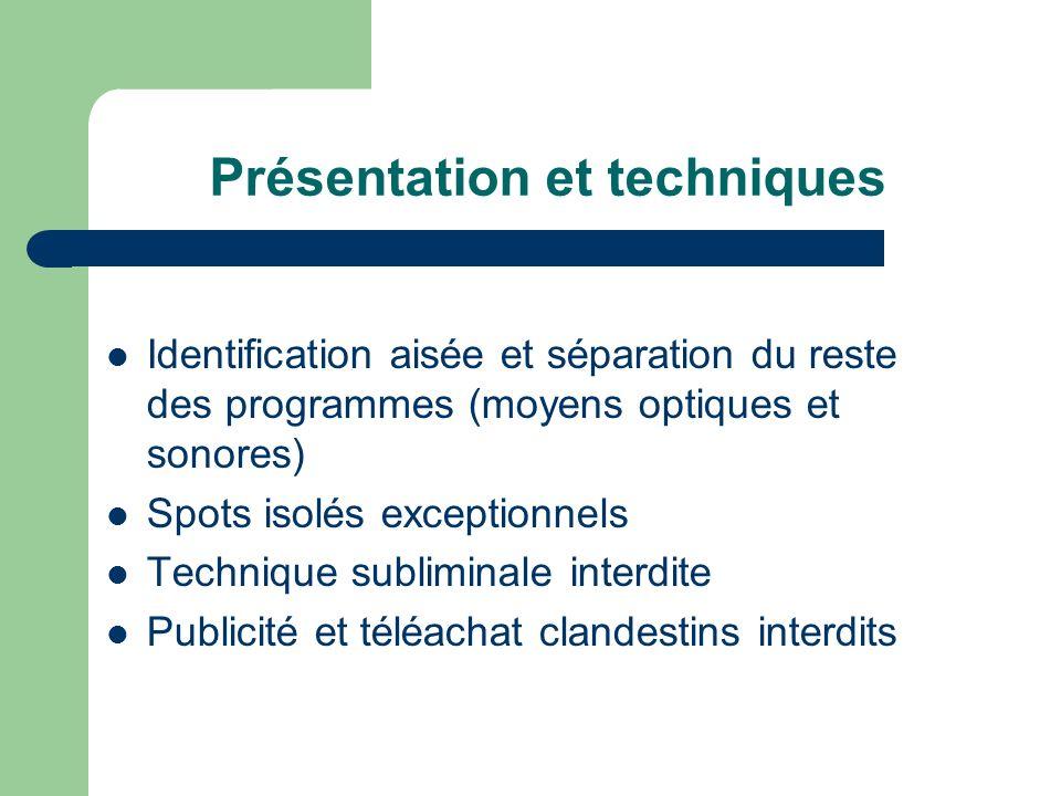 Présentation et techniques Identification aisée et séparation du reste des programmes (moyens optiques et sonores) Spots isolés exceptionnels Techniqu