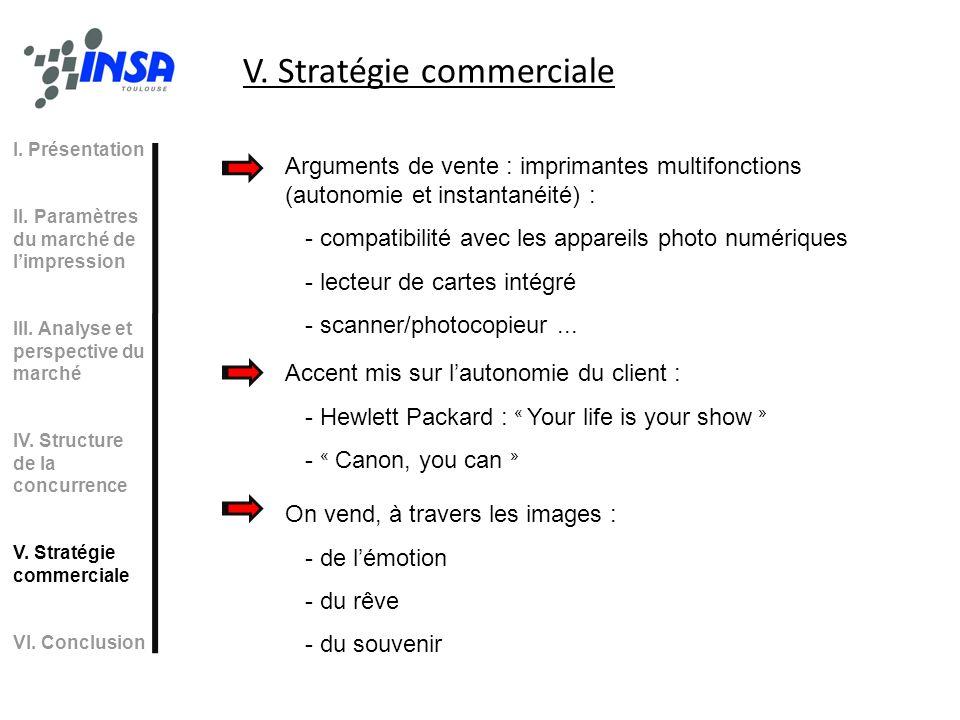 V. Stratégie commerciale Arguments de vente : imprimantes multifonctions (autonomie et instantanéité) : - compatibilité avec les appareils photo numér
