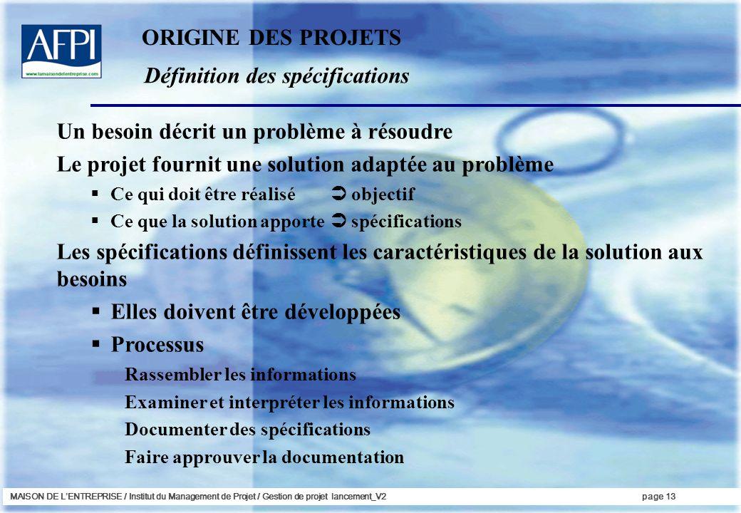 MAISON DE LENTREPRISE / Institut du Management de Projet / Gestion de projet lancement_V2page 13 Définition des spécifications ORIGINE DES PROJETS Un