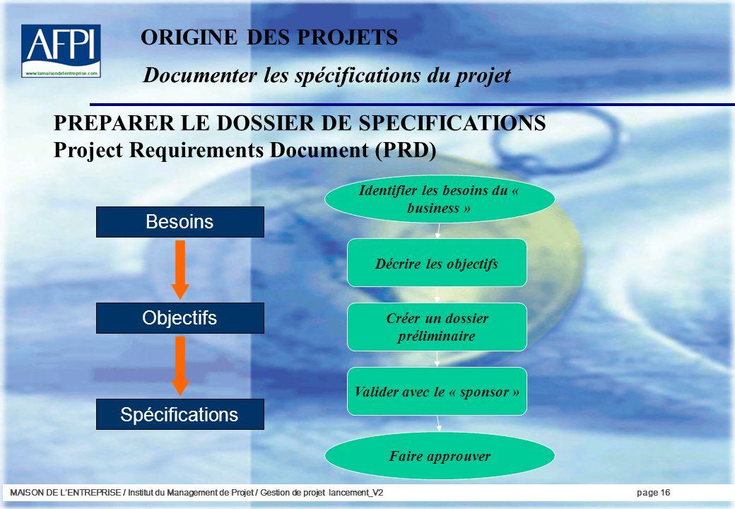 MAISON DE LENTREPRISE / Institut du Management de Projet / Gestion de projet lancement_V2page 16 Documenter les spécifications du projet ORIGINE DES P