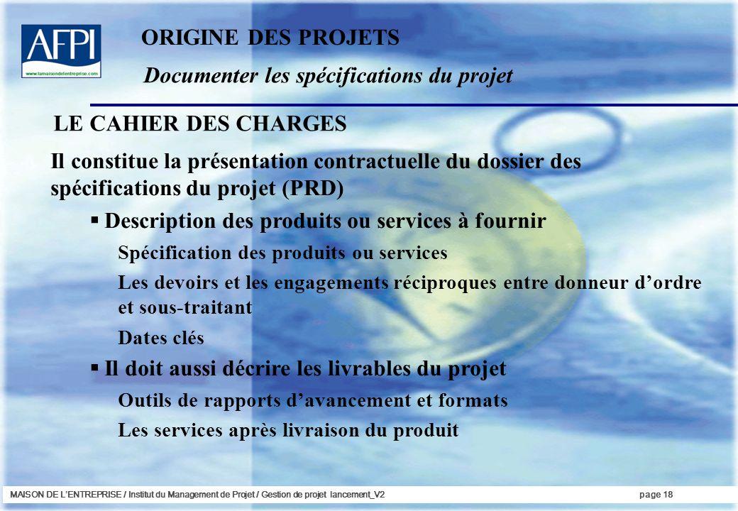 MAISON DE LENTREPRISE / Institut du Management de Projet / Gestion de projet lancement_V2page 18 Documenter les spécifications du projet ORIGINE DES P