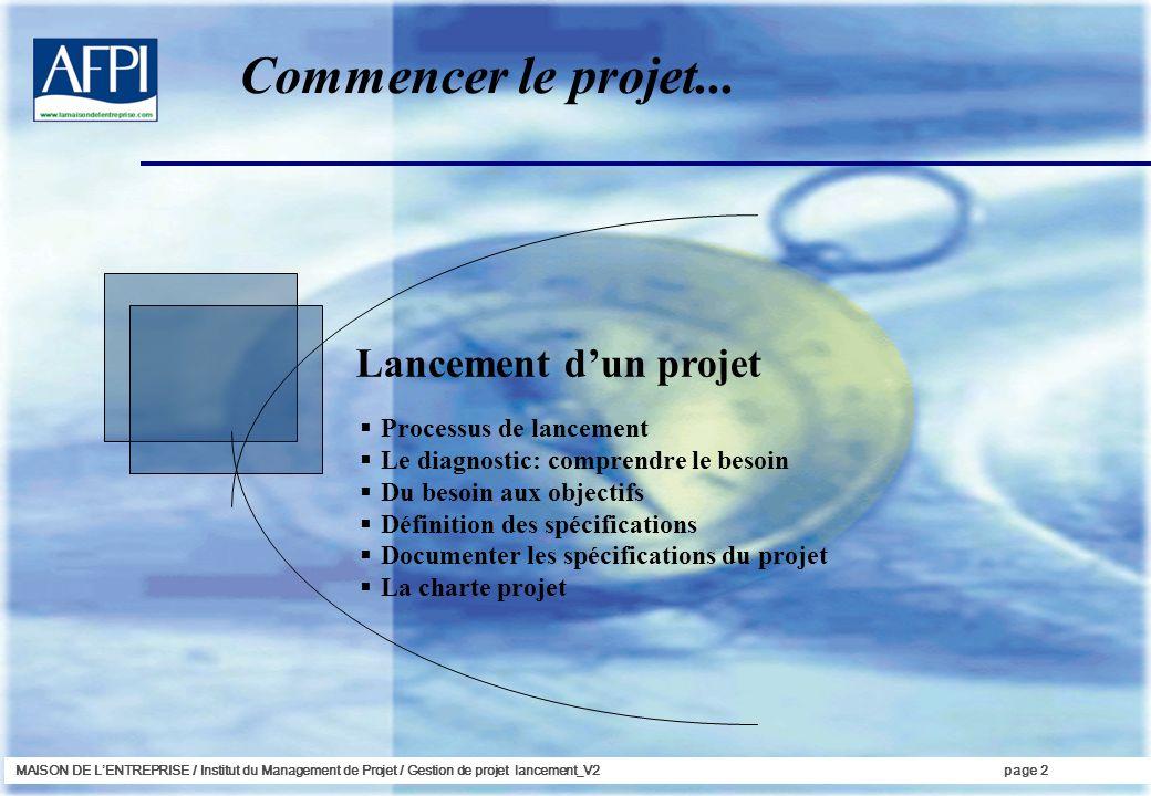 MAISON DE LENTREPRISE / Institut du Management de Projet / Gestion de projet lancement_V2page 2 Lancement dun projet Processus de lancement Le diagnos