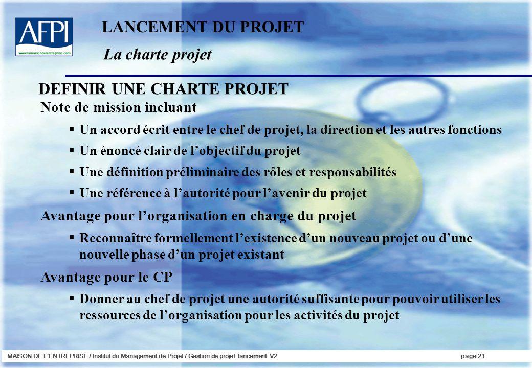 MAISON DE LENTREPRISE / Institut du Management de Projet / Gestion de projet lancement_V2page 21 La charte projet LANCEMENT DU PROJET Note de mission