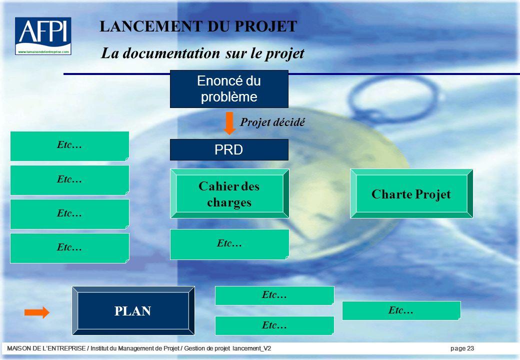 MAISON DE LENTREPRISE / Institut du Management de Projet / Gestion de projet lancement_V2page 23 La documentation sur le projet LANCEMENT DU PROJET En