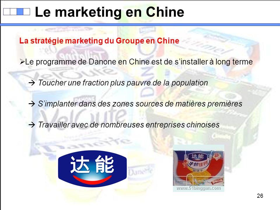 26 Le marketing en Chine La stratégie marketing du Groupe en Chine Le programme de Danone en Chine est de sinstaller à long terme Toucher une fraction