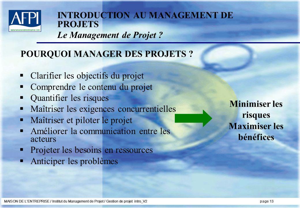 MAISON DE LENTREPRISE / Institut du Management de Projet / Gestion de projet intro_V2page 13 Clarifier les objectifs du projet Comprendre le contenu d
