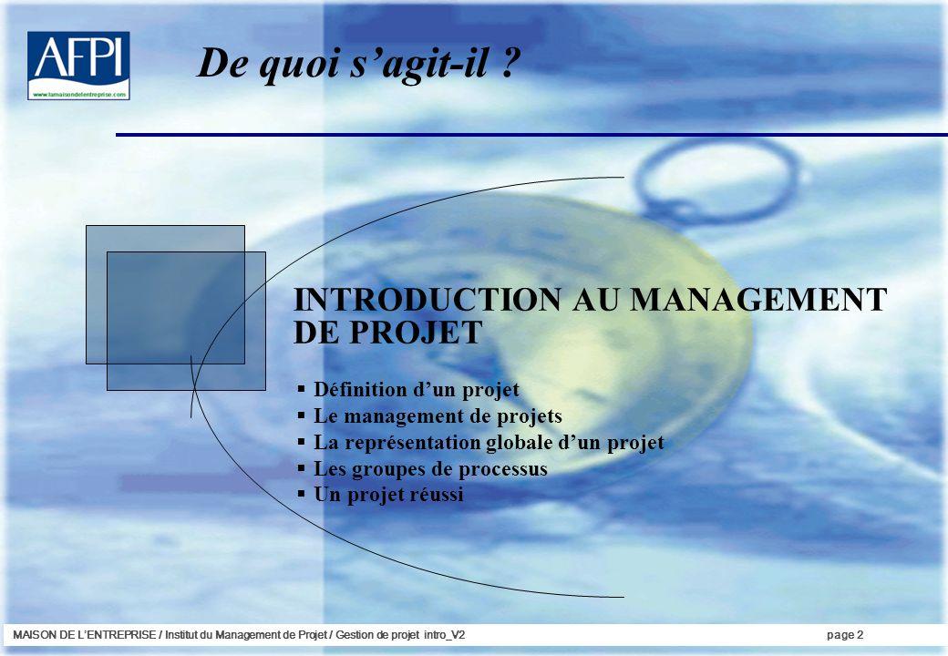 MAISON DE LENTREPRISE / Institut du Management de Projet / Gestion de projet intro_V2page 2 INTRODUCTION AU MANAGEMENT DE PROJET Définition dun projet